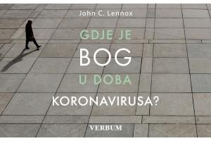 """Uskoro u knjižare Verbum stiže knjiga """"Gdje je Bog u doba koronavirusa"""" autora Johna Lennoxa!"""