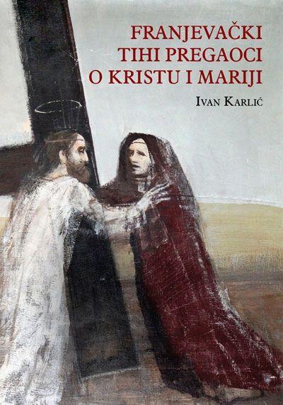 Franjevački tihi pregaoci o Kristu i Mariji (meki uvez)