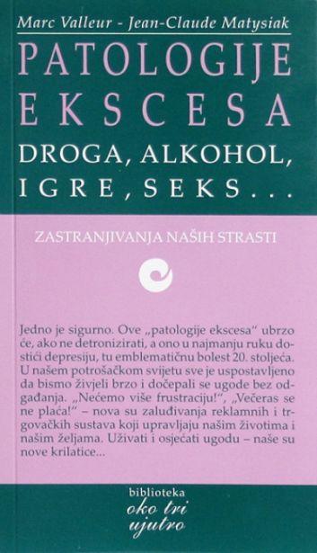 Patologije ekscesa: droga, alkohol, igre, seks...