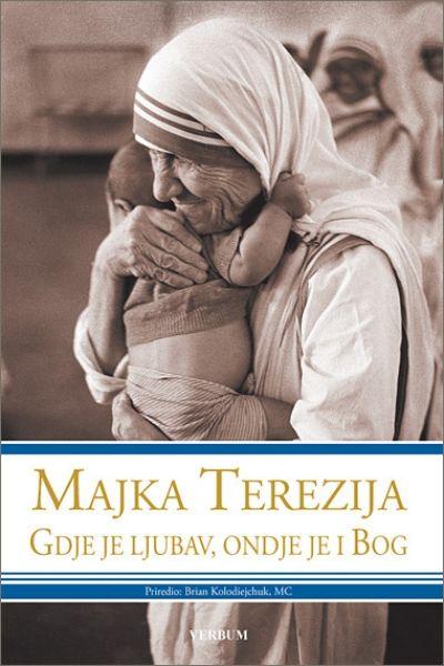 Majka Terezija - Gdje je ljubav, ondje je i Bog