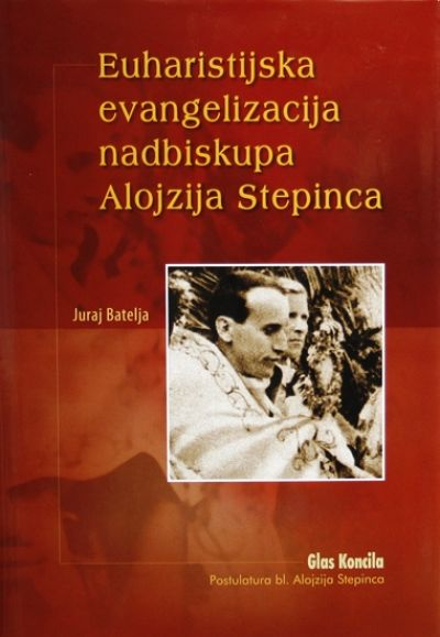 Euharistijska evangelizacija nadbiskupa Alojzija Stepinca