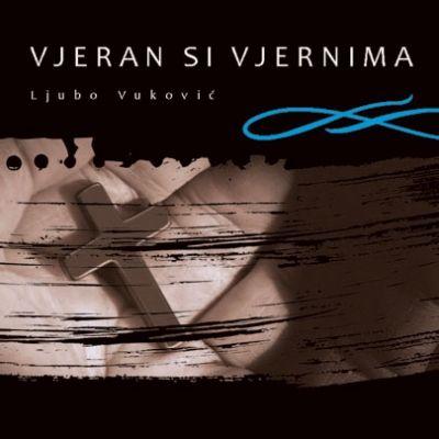 Vjeran si vjernima - Ljubo Vuković (CD)