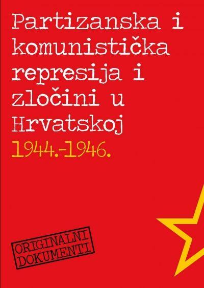 Partizanska i komunistička represija i zločini u Hrvatskoj 1944.-1946.