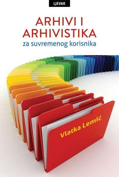 Arhivi i arhivistika za suvremenog korisnika