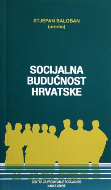 Socijalna budućnost Hrvatske: kršćani, nacija, politika, Europa