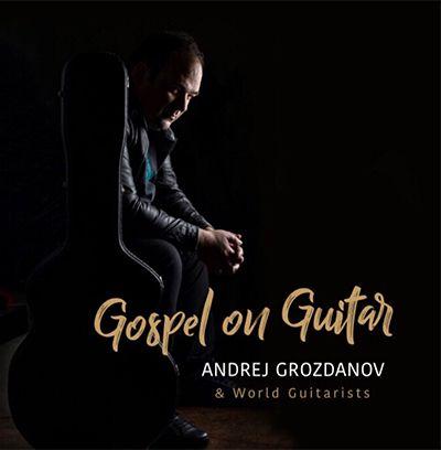 Andrej Grozdanov & World Guitarists - Gospel on Guitar