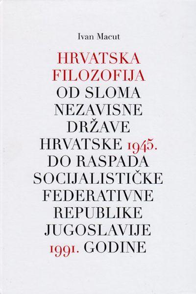 Hrvatska filozofija od sloma Nezavisne Države Hrvatske 1945. do raspada Socijalističke Federativne Republike Jugoslavije 1991. godine