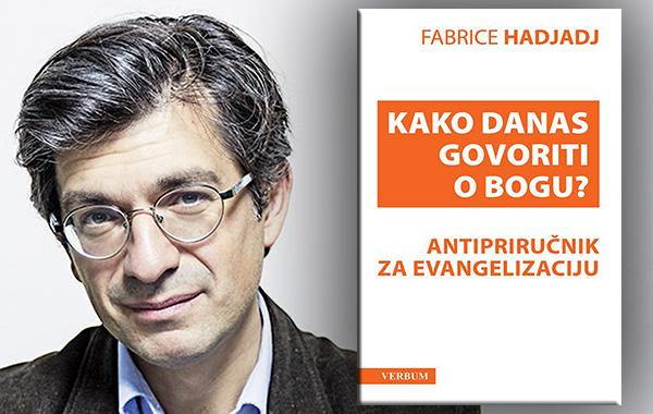 """Predstavljena knjiga """"Kako danas govoriti o Bogu"""" izvrsnog Fabricea Hadjadja"""