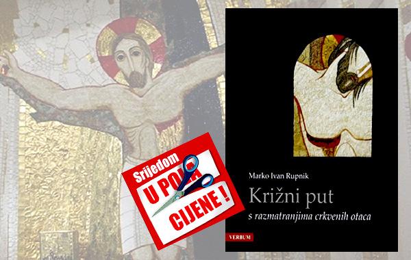 """""""Križni put s razmatranjima crkvenih otaca"""" 6. ožujka u pola cijene u Verbumu"""