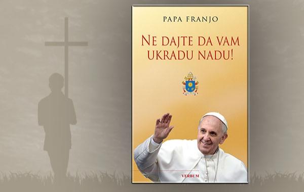 "Objavljena knjiga pape Franje ""Ne dajte da vam ukradu nadu!"""