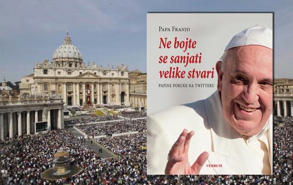 """""""Ne bojte se sanjati velike stvari"""" - Papine poruke na Twitteru u ukoričenom izdanju!"""