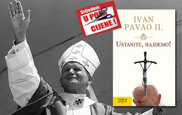 """Knjiga Ivana Pavla II. """"Ustanite,hajdemo"""" 19. listopada u pola cijene u Verbumu"""