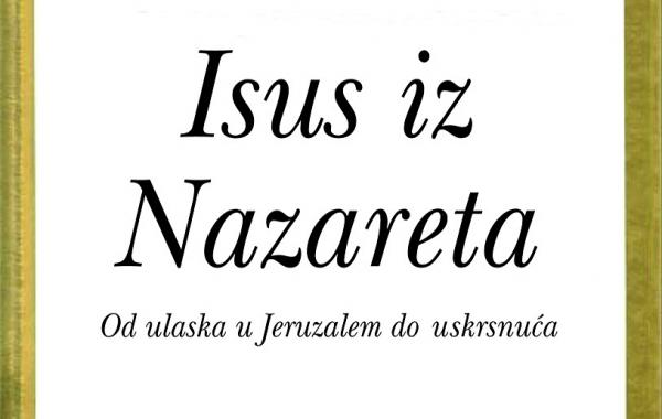"""Nova papina knjiga """"Isus iz Nazareta. Od ulaska u Jeruzalem do uskrsnuća"""" u knjižarama!"""